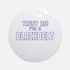Trust Me I'm a Blackbelt Ornament (Round)