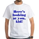 """Here's looking at you"" White T-Shirt"