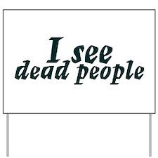 I see dead people Yard Sign