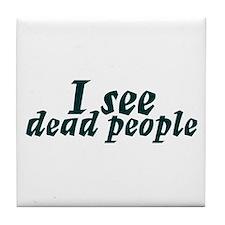 I see dead people Tile Coaster