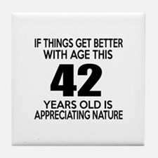 42 Years Old Is Appreciating Nature Tile Coaster
