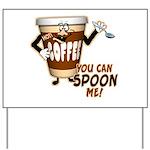 You Can Spoon Me - coffee humor Yard Sign