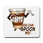 You Can Spoon Me - coffee humor Mousepad