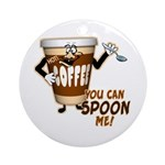 You Can Spoon Me - coffee humor Ornament (Round)