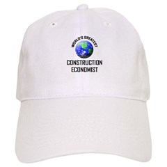 World's Greatest CONSTRUCTION ECONOMIST Baseball Cap