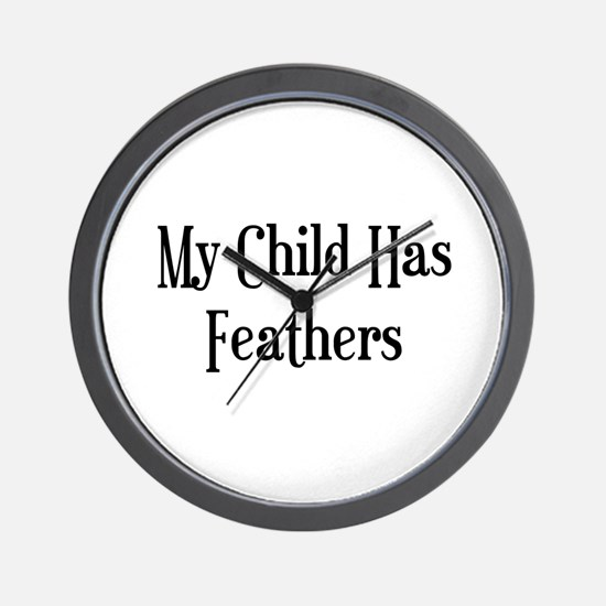 My Child Has Feathers Wall Clock