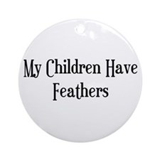 My Children Have Feathers Ornament (Round)