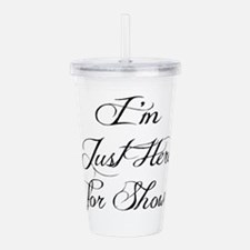 Here For Show Acrylic Double-wall Tumbler