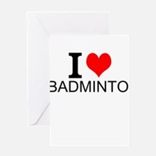 I Love Badminton Greeting Cards