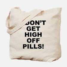 I Don't Get High Off Pills! Tote Bag