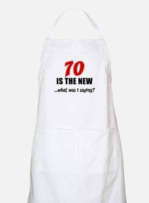 70 Is The New Apron