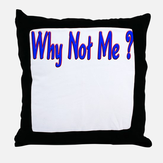 Why Not Me ? Throw Pillow