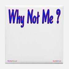 Why Not Me ? Tile Coaster