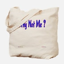 Why Not Me ? Tote Bag