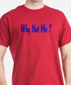Why Not Me ? T-Shirt