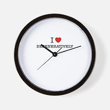I Love DEGENERATIVELY Wall Clock