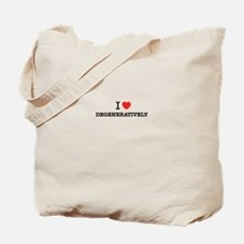 I Love DEGENERATIVELY Tote Bag