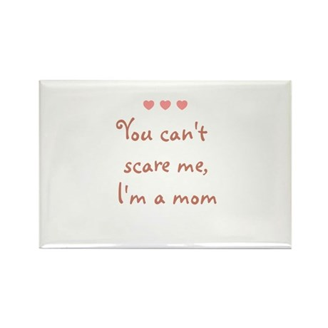 You can't scare me, I'm a mom Rectangle Magnet