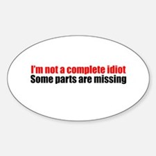 I'm not a complete idiot Oval Decal