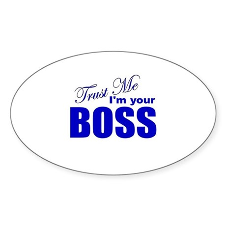 Trust Me I'm Your Boss Oval Sticker