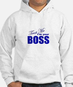 Trust Me I'm Your Boss Hoodie