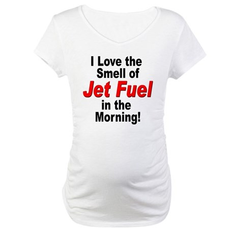 Love the Smell of Jet Fuel Maternity T-Shirt