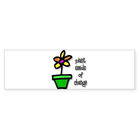 Plant Seeds of Change Bumper Sticker