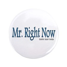 "Mr. Right Now 3.5"" Button (100 pack)"