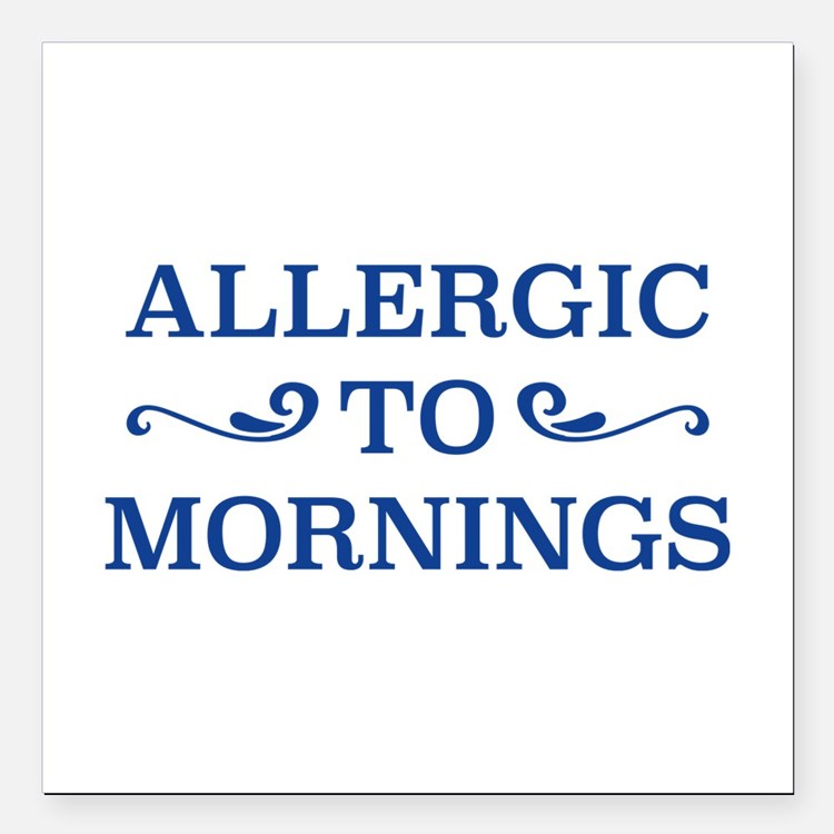 """Allergic To Mornings Square Car Magnet 3"""" x 3"""""""