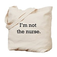 I'm not the nurse Tote Bag