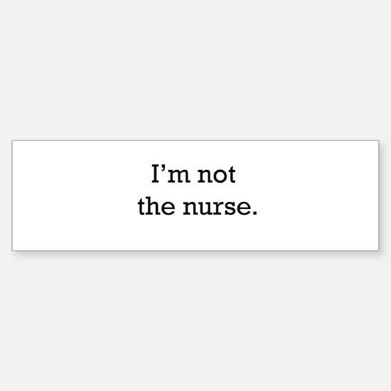 I'm not the nurse Bumper Bumper Bumper Sticker