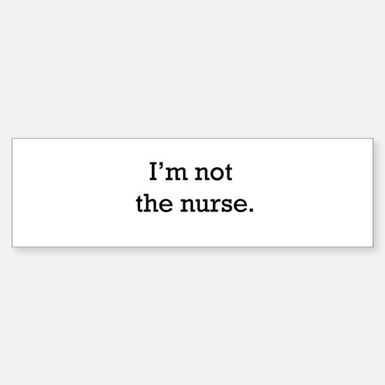 I'm not the nurse Bumper Bumper Stickers