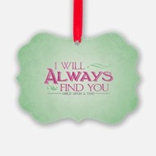 I Will Always Find You Ornament