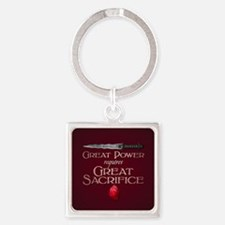 Great Power Requires Great Sacrifi Square Keychain