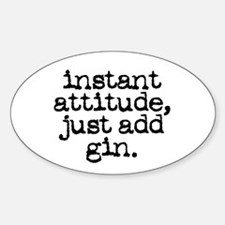 instant attitude add gin Oval Decal