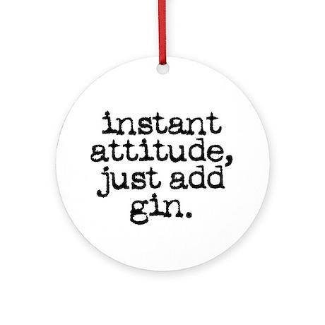instant attitude add gin Ornament (Round)