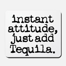 instant attitude add tequila Mousepad