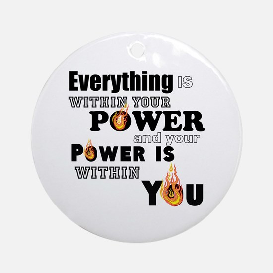 You are POWERFUL Round Ornament