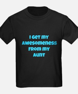I get my awesomeness from my aunt. T-Shirt