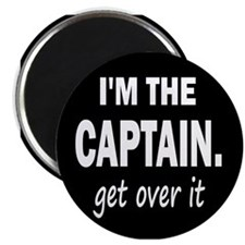 I'M THE CAPTAIN. GET OVER IT.. - Magnet