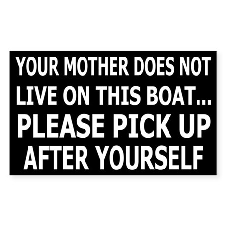 YOUR MOTHER DOES NOT LIVE ON THIS BOAT...