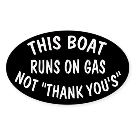 "THIS BOAT RUNS ON GAS, NOT ""THANK YOU'S"""