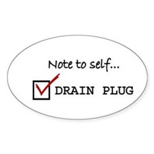 NOTE TO SELF... CHECK DRAIN PLUG (Oval)