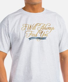 I Will Always Find You T-Shirt