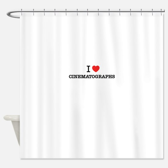 I Love CINEMATOGRAPHS Shower Curtain
