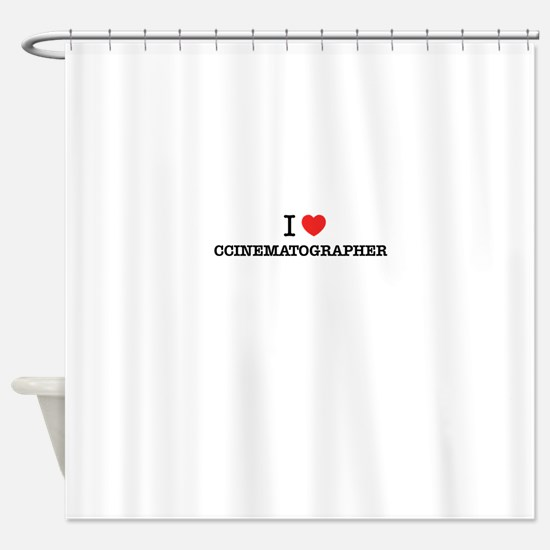 I Love CINEMATOGRAPHER Shower Curtain