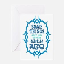 Some Things Get Better With Age Greeting Cards