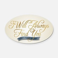 I Will Always Find You Oval Car Magnet