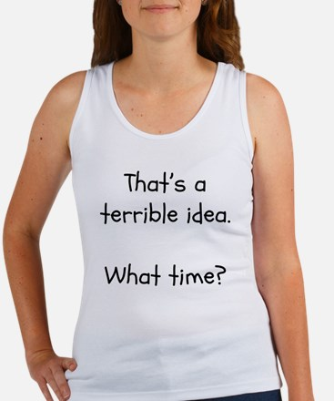 That's a terrible idea. What time? Tank Top