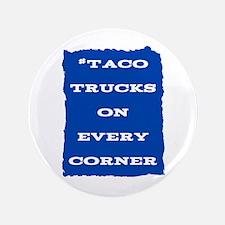 #TacoTrucksOnEveryCorner Button
